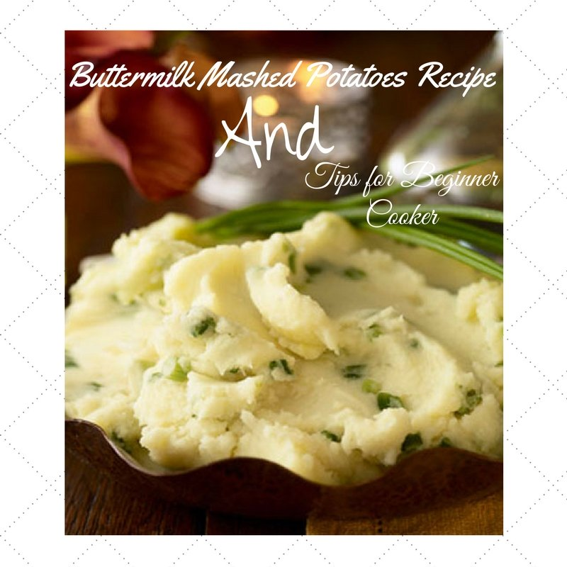 Buttermilk Mashed Potatoes Recipe and Tips for Beginner Cooker