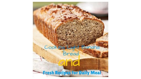 Cooking Light Banana Bread and Fresh Recipes for Daily Meal