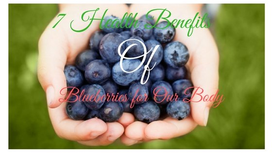 7 Health Benefits Of Blueberries for Our Body