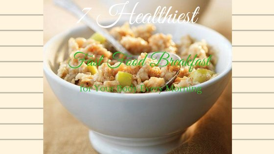 7 Healthiest Fast Food Breakfast for Your Body Every Morning