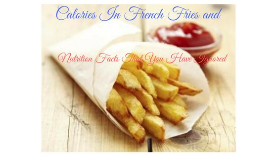 Calories In French Fries and Nutrition Facts That You Have Ignored