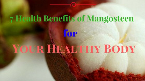 7 Health Benefits of Mangosteen for Your Healthy Body